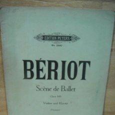 Partituras musicales: BERIOT - SCENE DE BALLET , OP. 100 , PARA VIOLON Y PIANO - EDICION C. F. PETERS. Lote 53516082