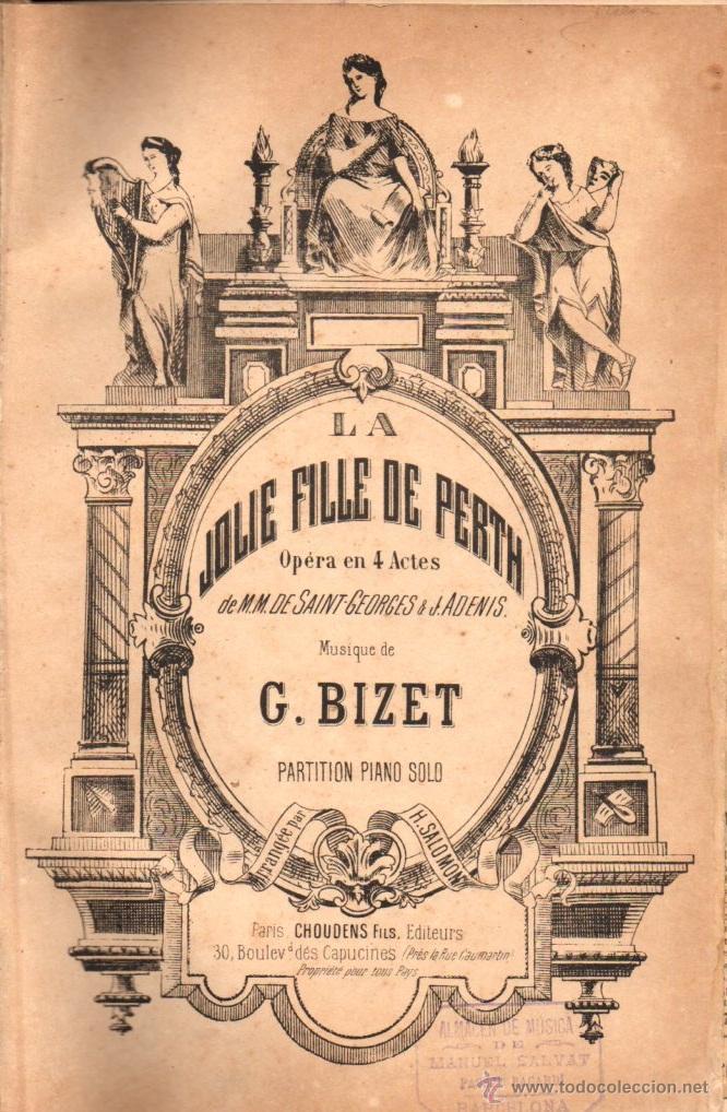 BIZET : LA JOLIE FILLE DE PERTH - ÓPERA COMPLETA, EN 4 ACTOS PARA PIANO (CHOUDENS) (Música - Partituras Musicales Antiguas)