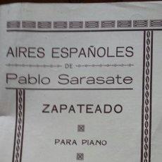 Partituras musicales: PARTITURA AIRES ESPAÑOLES DE PABLO SARASATE- ZAPATEADO PARA PIANO- CUÑO DE UNION MUSICAL ESPAÑOLA. Lote 56994477