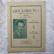 Partituras musicales: PARTITURA QUÉ SABES TÚ OPERETA EN DOS ACTOS JOSÉ RAMOS MARTÍN. MÚSICA ERNESTO ROSILLO. Lote 91381660