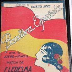 Partituras musicales: ANTIGUA PARTITURA BANDERA ESPAÑOLA DE VICENTITA JOFRE, LETRA DE JOFRE Y MATO, MUSICA F. LEDESMA. Lote 105000755