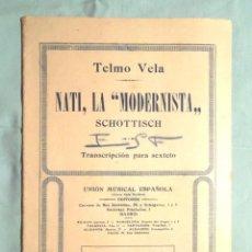 Partituras musicales: NATI, LA MODERNISTA, SCHOTTISCH TELMO VELA, TRANSCRIPCIÓN PARA SEXTETO UNIÓN MUSICAL ESPAÑOLA. Lote 111811739