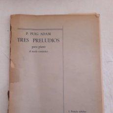Partiture musicali: P. PUIG ADAM. TRES PRELUDIOS PARA PIANO. 1954. 16 PÁGINAS. PARTITURA.. Lote 116365352