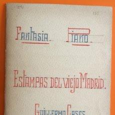 Partituras musicales: PARTITURA- ESTAMPAS DEL VIEJO MADRID- GUILLERMO CASES- FANTASIA PARA PIANO. Lote 122682127