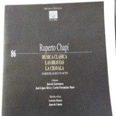 Partituras musicales: RUPERTO CHAPÍ: MÚSICA CLÁSICA. LAS BRAVÍAS. LA CHAVALA. (PARTITURA COMPLETA). ED. ICCMU Nº 86.. Lote 152060869