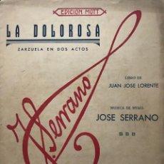 Partituras musicales: LA DOLOROSA. ZARZUELA EN DOS ACTOS. JOSÉ SERRANO 24,5X32,6 CM. Lote 159391326