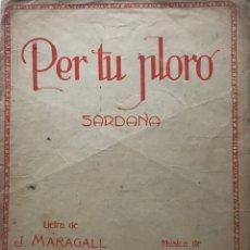 Partituras musicales: PER TU PLORO. SARDANA. LETRA DE J. MARAGALL. MÚSICA DE PEP VENTURA 25X33,5 CM. Lote 159392062
