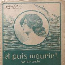 Partituras musicales: ET PUIS MOURIR! VALSE LENTE. ALFREDO BARBIROLLI. Lote 159436042