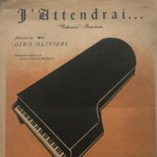 Partituras musicales: J'ATTENDRAI. VOLVERÁS. FOXTROT. DINO OLIVIERI. ADAPTACIÓN JUAN ORTIZ DE MENDIVIL 23,2X32,5 CM. Lote 159592014