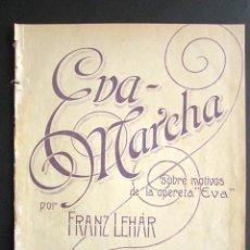 Partituras musicales: ANTIGUA PARTITURA MÚSICA. EVA MARCHA. FRANZ LEHAR. SOBRE MOTIVOS DE OPERETA EVA. . Lote 162773154