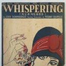 Partituras musicales: WHISPERING MURMURES PAR JOHN SCHONBERGER. PAROLES FRANÇAISES DE PIERRE CHAPELLE 1920. Lote 163766470