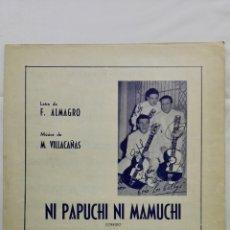 Partituras musicales: ANTIGUA PARTITURA, NI PAPUCHI NI MAMUCHI - CORRIDO COREABLE, UNION MUSICAL ESPAÑOLA, AÑO 1955. Lote 168068132
