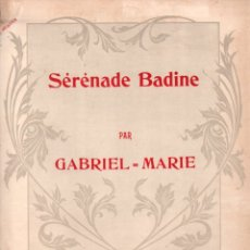 Partituras musicales: GABRIEL MARIE : SERENADE BADINE (COSTALLAT, PARIS). Lote 171219849