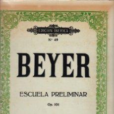Partituras musicales: EDICION IBERICA Nº 49 - BEYER ESCUELA PRELIMINAR - OP 101 - EDITORIAL BOILEAU. Lote 174139640