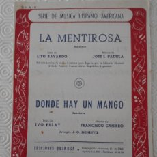 Partituras musicales: LA MENTIROSA. RANCHERA. LETRA DE LITO BAYARDO. MUSICA DE JOSE L. PADULA. / DONDE HAY UN MANGO. RANCH. Lote 178184205