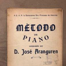 Partituras musicales: MÉTODO DE PIANO COMPUESTO POR JOSÉ ARANGUREN. A S. A. R. LA SERENÍSIMA SRA. PRINCESA DE ASTURIAS. Lote 182880508