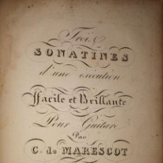 Partituras musicales: TROIS SONATINES D'UNE EXÉCUTION FACILE ET BRILLANTE POUR GUITARE, PAR C. DE MARESCOT GUITARRA. Lote 191424250