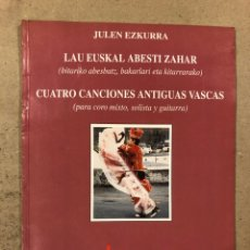 Partituras musicales: CUATRO CANCIONES ANTIGUAS VASCAS (PARA CORO MIXTO, SOLISTA Y GUITARRA). JULEN EZKURRA. Lote 195431377