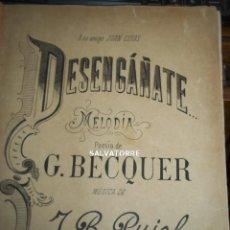 Partituras musicales: MELODIA. DESENGAÑATE.PARTITURA, J.B.PUJOL. POESIA GUSTAVO ADOLFO BECQUER.A JUAN CUYAS. Lote 199513818