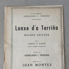 Partituras musicales: PARTITURA - JUAN MONTES / LONXE D´A TERRIÑA (BALADA GALLEGA) - ED. PUIG Y RAMOS (CORUÑA). Lote 209949873