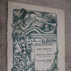 Partituras musicales: PÁGINAS MUSICALES DE LA REVISTA EL BUFÓN, AMOR ARGENTINO, REVETLLA D´AMOR, NO QUIERO AMORES. Lote 235868035