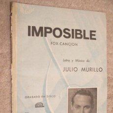 Partituras musicales: IMPOSIBLE, FOX CANCIÓN, LETRA Y MÚSICA DE JULIO MURILLO, GRABADO POR JOSÉ SEGARRA. Lote 235868270