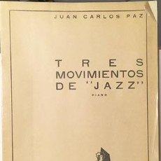"""Partituras musicales: JUAN CARLOS PAZ : TRES MOVIMIENTOS DE """"JAZZ"""" (BUENOS AIRES, 1934. 1ª ED.) PARTITURA. Lote 244858520"""