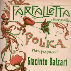 Partituras musicales: GIACINTO BALZARI ; FARFALLETTA - POLKA PARA PIANO (BOILEAU, S. F.). Lote 245944915