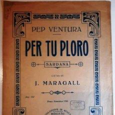 """Partituras musicales: 1874/1930´S. CA. PEP VENTURA - JOAN MARAGALL """"PER TU PLORO"""" SARDANA. Lote 286666038"""