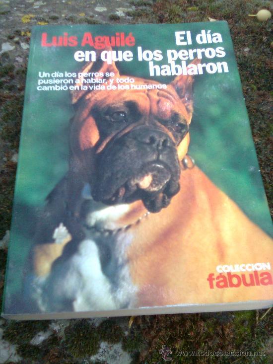 LUIS AGUILÉ-EL DÍA EN QUE LOS PERROS HABLARON(PLANETA,1979)-COLEC.FÁBULA 43-MUY RARO (Música - Revistas, Manuales y Cursos)