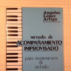 Revistas de música: ANGELES LOPEZ ARTIGA - METODO DE ACOMPAÑAMIENTO IMPROVISADO PARA INSTRUMENTOS DE TECLADO. Lote 50553838