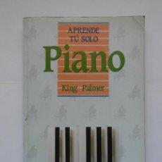 Revistas de música: APRENDE TU SOLO PIANO. KING PALMER. EDICIONES PIRAMIDE. 1989. DEBIBL. Lote 166945128