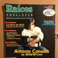 Revistas de música: RAÍCES ANDALUZAS N° 1 (FEBRERO-MARZO 2000). ANTONIO CANALES, FERIA DE ABRIL, YUNQUE FLAMENCO. Lote 194974866