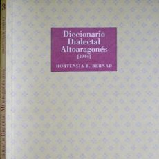 Otras Lenguas Locales: BERNAD, HORTENSIA B. DICCIONARIO DIALECTAL ALTOARAGONÉS.1944. 2005.. Lote 109537427