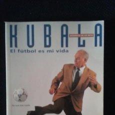 Coleccionismo deportivo: LIBRO KUBALA - EL FUTBOL ES MI VIDA - GOLY. Lote 36224664
