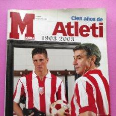Coleccionismo deportivo: CENTENARIO ATLETICO DE MADRID - CIEN AÑOS DE ATLETI 1903-2003 REVISTA ESPECIAL DIARIO MARCA EXTRA. Lote 257940510