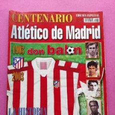 Coleccionismo deportivo: EXTRA DON BALON CENTENARIO ATLETICO DE MADRID 1903-2003 - REVISTA EDICION ESPECIAL - ATLETI 03. Lote 257941035