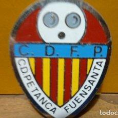 Coleccionismo deportivo: INSIGNIA CLUB DE PETANCA C.D.PETANCA FUENSANTA. Lote 97035555