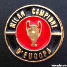 Coleccionismo deportivo: PIN MILAN CAMPIONE D'EUROPA. Lote 160820322