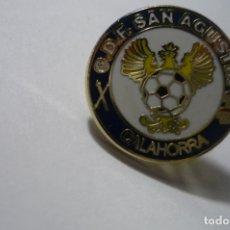 Colecionismo desportivo: PIN FUTBOL CF SAN AGUSTIN CALAHORRA. Lote 171343243