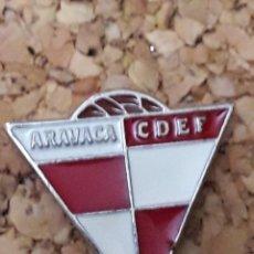 Coleccionismo deportivo: INSIGNIA ESCUDO C.D.E.F. ARAVACA. Lote 244450140