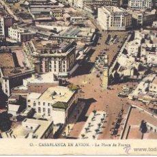 Postales: PS4399 CASABLANCA EN AVIÓN 'LA PLACE DE FRANCE'. ED. MARS. SIN CIRCULAR. Lote 42786555