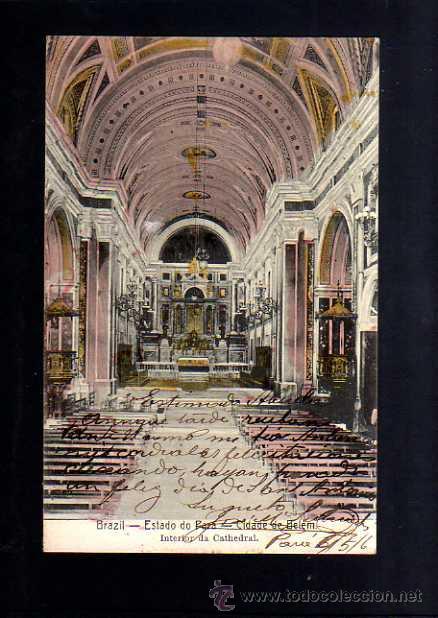 BRASIL. BRAZIL. ESTADO DE PARA. CIDADE DE BELEM. INTERIOR DE LA CATEDRAL. CIRCULADA 1906. (Postales - Postales Extranjero - América)