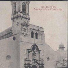 Postales: HUELVA.- PARROQUIA DE LA CONCEPCION. Lote 30867389