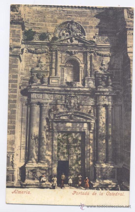 4-ALMERIA-PORTADA DE LA CATEDRAL (Postales - España - Andalucía Antigua (hasta 1939))