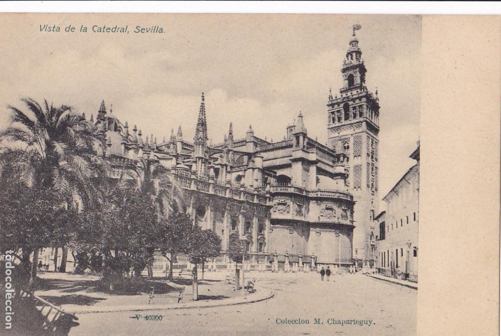 SEVILLA, VISTA DE LA CATEDRAL DE SEVILLA. ED. M. CHAPARTEGUY. Nº V 40300. REVERSO SIN DIVIDIR (Postales - España - Andalucía Antigua (hasta 1939))