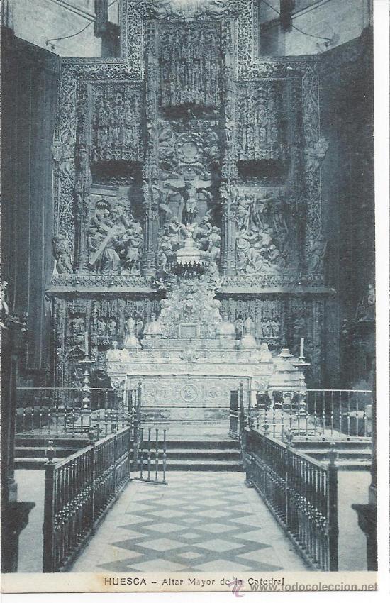 HUESCA CATEDRAL ALTAR MAYOR (Postales - España - Aragón Antigua (hasta 1939))