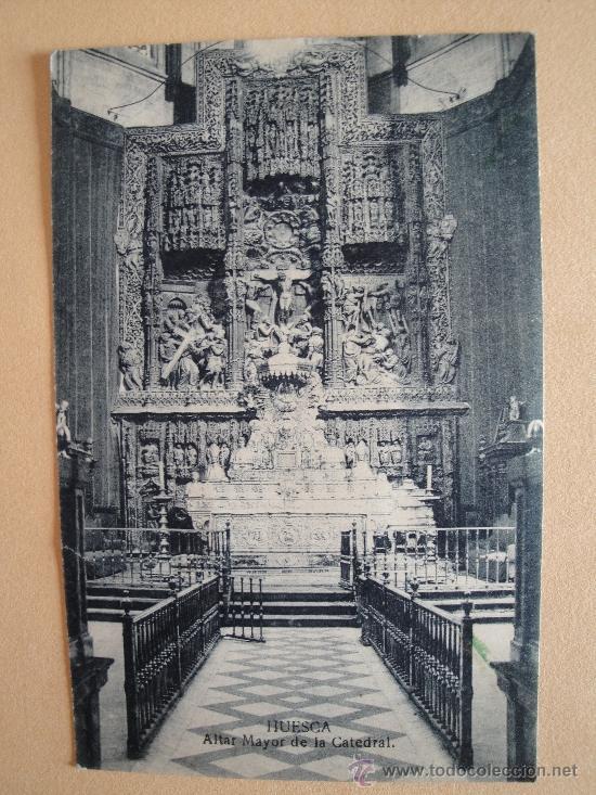 HUESCA. ALTAR MAYOR DE LA CATEDRAL. (Postales - España - Aragón Antigua (hasta 1939))