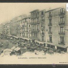 Postales: ZARAGOZA - ANTIGUO MERCADO - 43 - ESCOLA - REVERSO SIN DIVIDIR - (17847). Lote 39881214