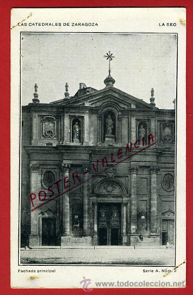 POSTAL ZARAGOZA, CATEDRAL, LA SEO, FACHADA PRINCIPAL, P91759 (Postales - España - Aragón Antigua (hasta 1939))